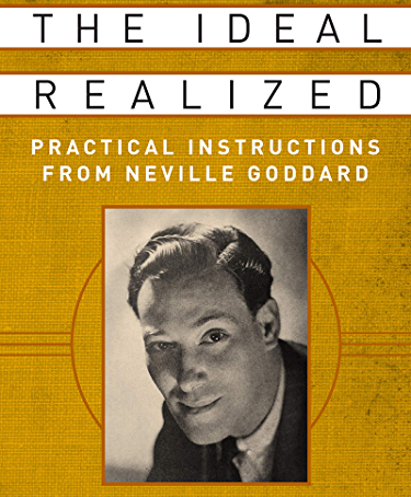 The Ideal Realized: Practical Instructions From Neville Goddard by Mitch Horowitz