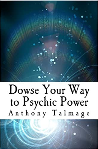 Dowsing: A Way to Find Water, Gold & Your Spiritual Powers